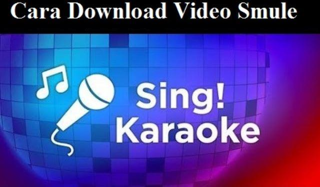 Cara Download Video Smule