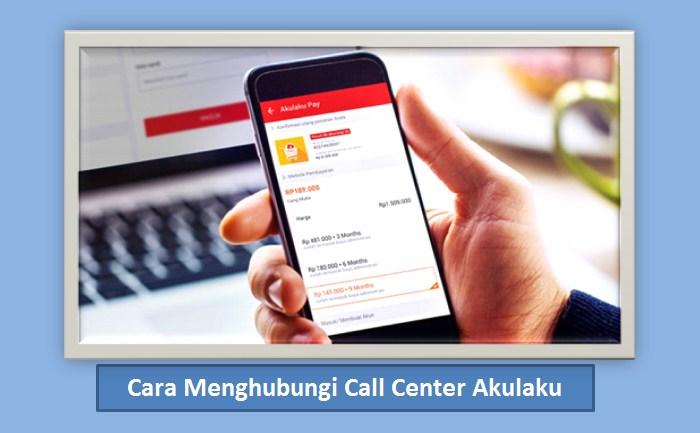Cara Menghubungi Call Center Akulaku Lengkap Lewat No Hp Email Dll