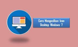Cara Mengecilkan Icon Desktop Windows 7