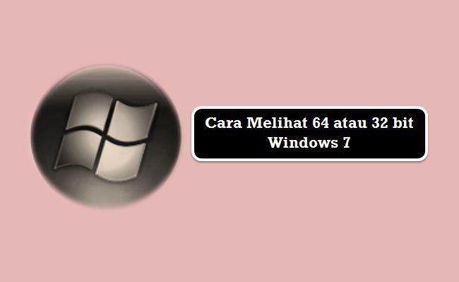 Cara Melihat 64 atau 32 bit Windows 7