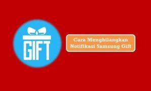 Cara Menghilangkan Notifikasi Samsung Gift