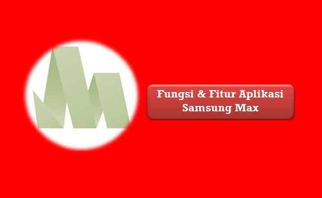 Fungsi dan Fitur Aplikasi Samsung Max