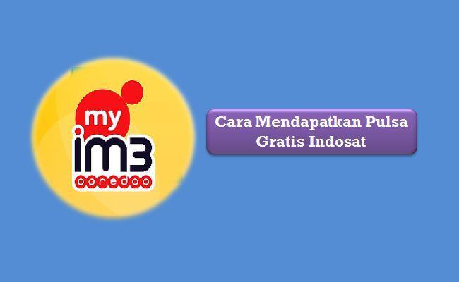 Cara Mendapatkan Pulsa Gratis Indosat / MyIM3 Terbaru 2021