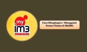 Cara Menghapus Mengganti Nomor Utama di MyIM3