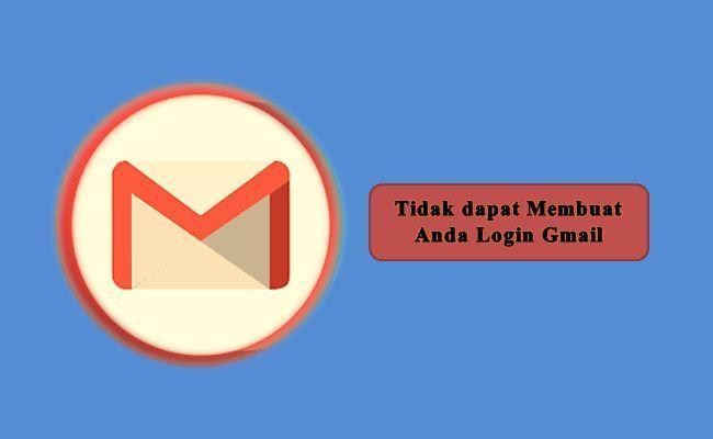 Tidak dapat Membuat Anda Login Gmail