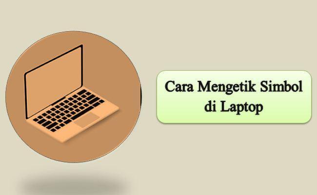 Cara Mengetik Simbol di Laptop