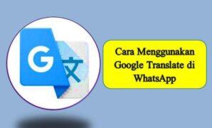 Cara Menggunakan Google Translate di WhatsApp