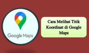 Cara Melihat Titik Koordinat di Google Maps